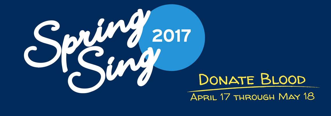 Spring Sing 2017 - Donate Blood April 17 - May 18